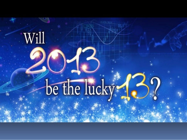 Will 2013 be the lucky 13? Trends in Technology, Politics, Economy and More