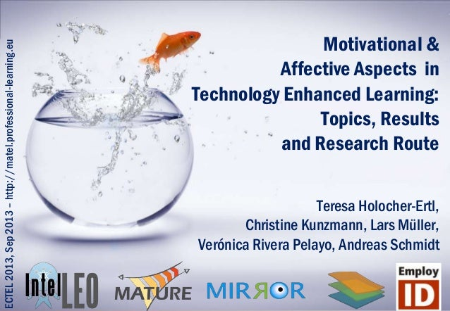Motivational & Affective Aspects in Technology Enhanced Learning: Topics, Results and Research Route Teresa Holocher-Ertl,...