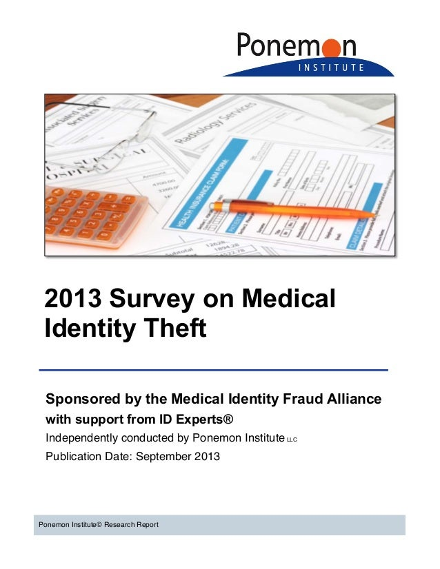 2013 Survey on Medical Identity Theft Sponsored by the Medical Identity Fraud Alliance with support from ID Experts® Indep...