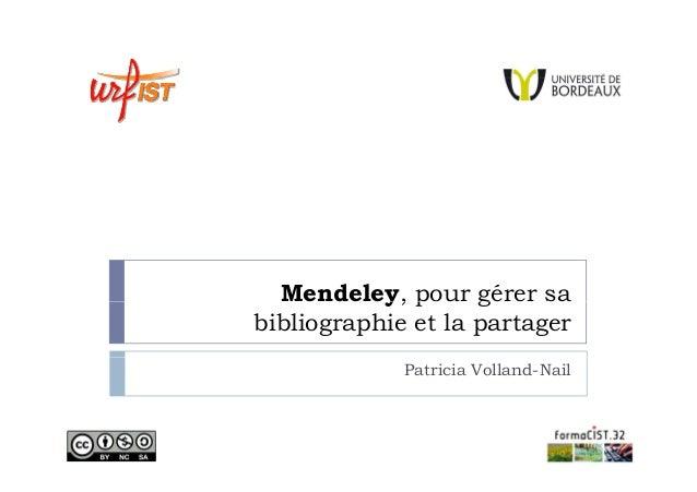 Mendeley, pou gé e sa e de ey, pour gérer bibliographie et la partager Patricia Volland-Nail