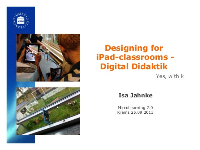 Designing for iPad-classrooms - Digital Didaktik Isa Jahnke MicroLearning 7.0 Krems 25.09.2013 Yes, with k