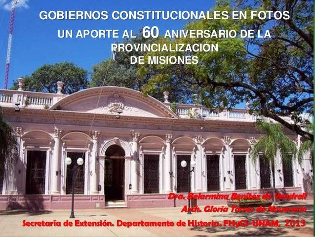 GOBIERNOS CONSTITUCIONALES EN FOTOS UN APORTE AL 60 ANIVERSARIO DE LA PROVINCIALIZACIÓN DE MISIONES  Dra. Belarmina Beníte...