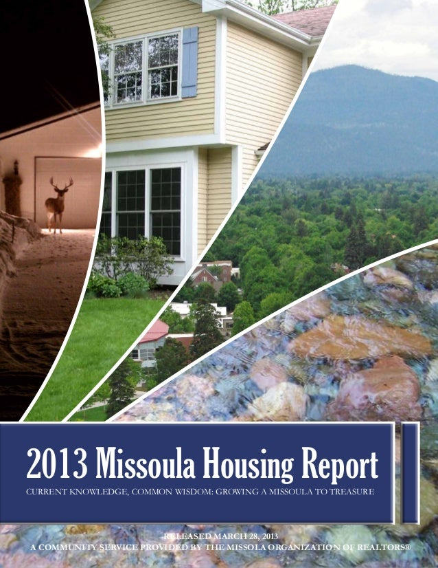 2013 Missoula Housing ReportCurrent Knowledge, Common Wisdom: growing a missoula to treasure                        Releas...