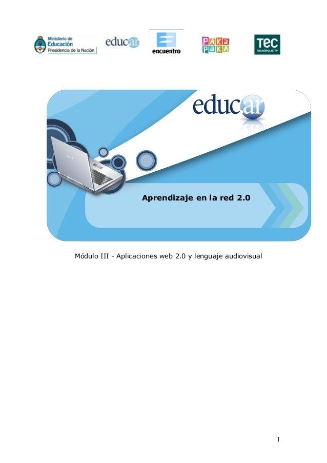 1 Aprendizaje en la red 2.0 Módulo III - Aplicaciones web 2.0 y lenguaje audiovisual