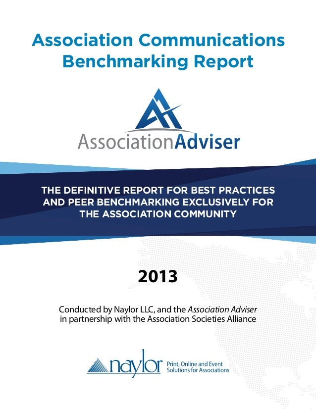 Association Communications Benchmarking Report Conducted by Naylor LLC, and the Association Adviser in partnership with th...
