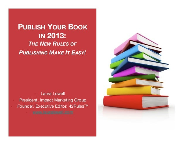 PUBLISH YOUR BOOK               IN 2013:               THE NEW RULES OF          PUBLISHING MAKE IT EASY!                 ...