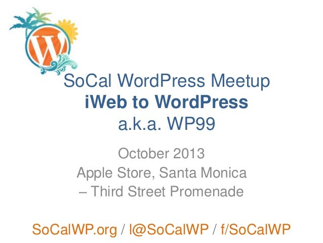 SoCal WordPress Meetup iWeb to WordPress a.k.a. WP99 October 2013 Apple Store, Santa Monica – Third Street Promenade SoCal...