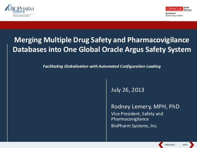 PREVIOUS NEXTPREVIOUS NEXT Merging Multiple Drug Safety and Pharmacovigilance Databases into One Global Oracle Argus Safet...