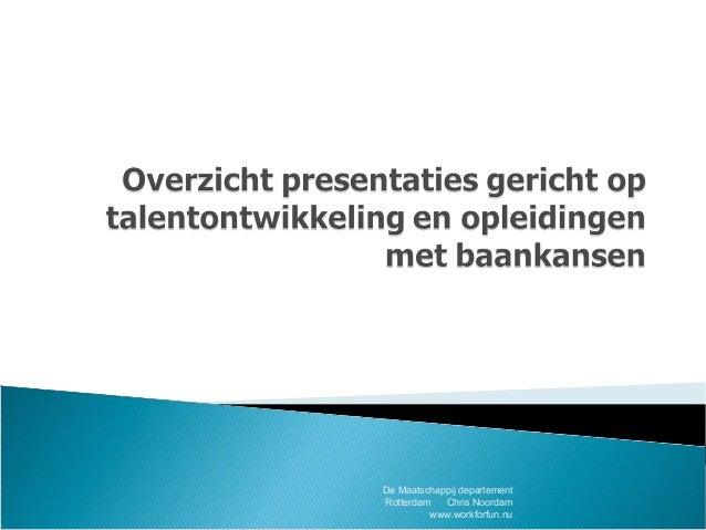 De Maatschappij departement Rotterdam Chris Noordam www.workforfun.nu