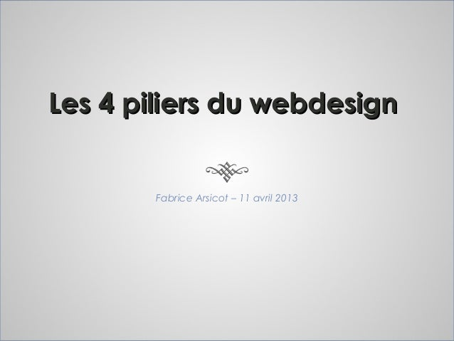 Les 4 piliers du webdesign       Fabrice Arsicot – 11 avril 2013