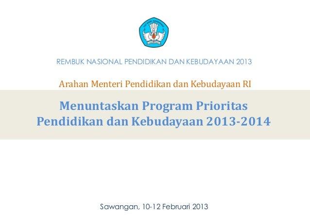 REMBUK NASIONAL PENDIDIKAN DAN KEBUDAYAAN 2013   Arahan Menteri Pendidikan dan Kebudayaan RI   Menuntaskan Program Priorit...