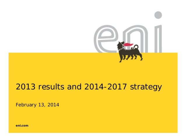 2013 results and 2014-2017 strategy February 13, 2014  eni.com