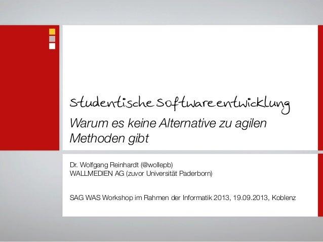 Studentische Softwareentwicklung Warum es keine Alternative zu agilen Methoden gibt Dr. Wolfgang Reinhardt (@wollepb) WALL...