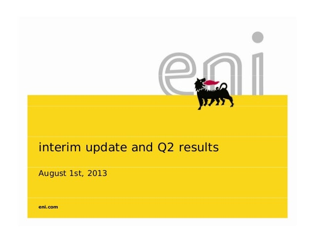 interim update and Q2 results August 1st, 2013 eni.com