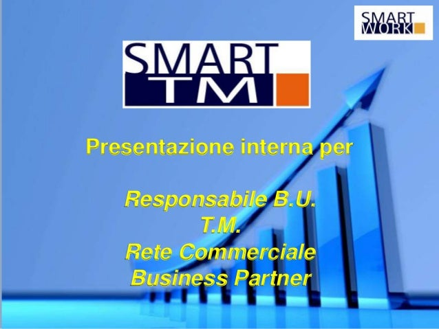 Presentazione interna per Responsabile B.U. T.M. Rete Commerciale Business Partner