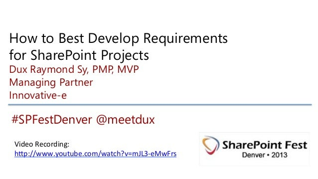 How to Best Develop Requirementsfor SharePoint ProjectsDux Raymond Sy, PMP, MVPManaging PartnerInnovative-e#SPFestDenver @...