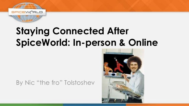 """Staying Connected AfterSpiceWorld: In-person & OnlineBy Nic """"the fro"""" Tolstoshev"""
