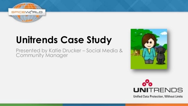 Unitrends Case StudyPresented by Katie Drucker – Social Media &Community Manager