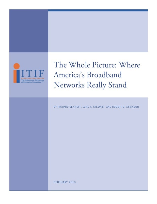 The Whole Picture: WhereAmerica's BroadbandNetworks Really StandBY RICHARD BENNETT, LUKE A. STEWART, AND ROBERT D. ATKINSO...