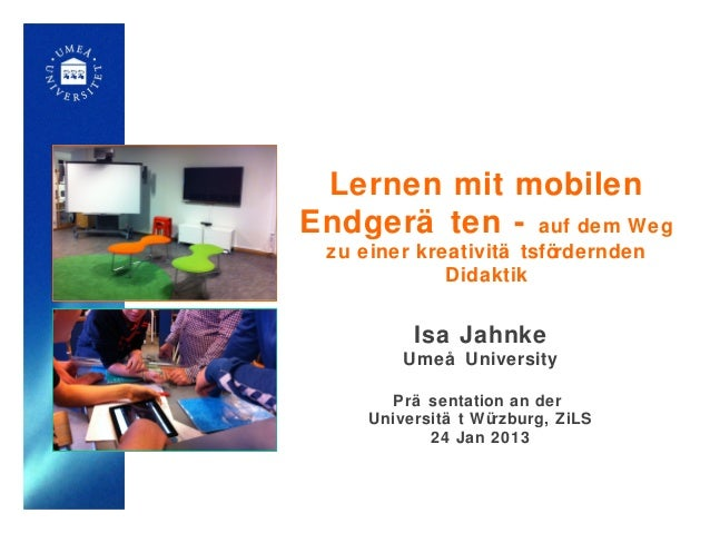 Lernen mit mobilenEndgerä ten - auf dem Weg zu einer kreativitä tsfördernden             Didaktik          Isa Jahnke     ...