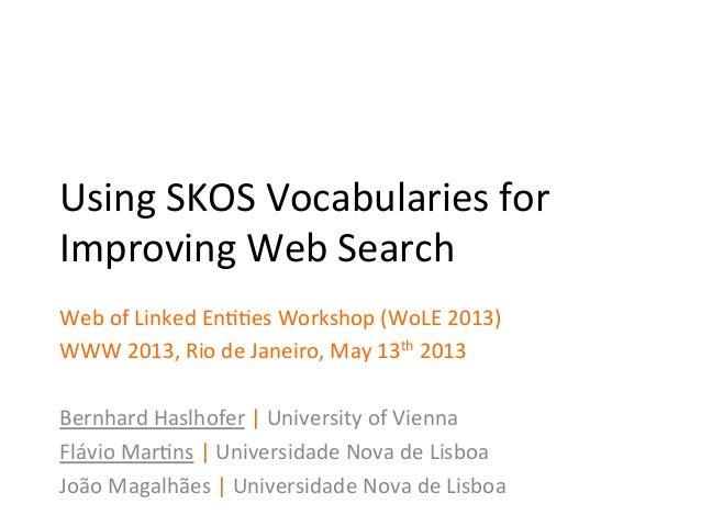 Using SKOS Vocabularies for Improving Web Search Web of Linked En>>es Workshop (WoLE 2013) WWW...