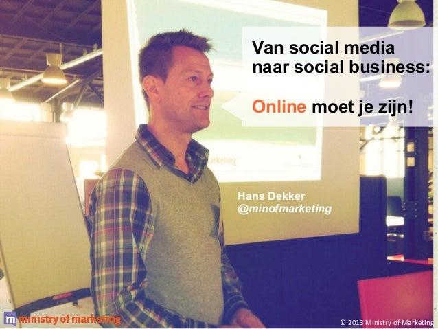 Van social media naar social business: Online moet je zijn! (@StartMeUp!)