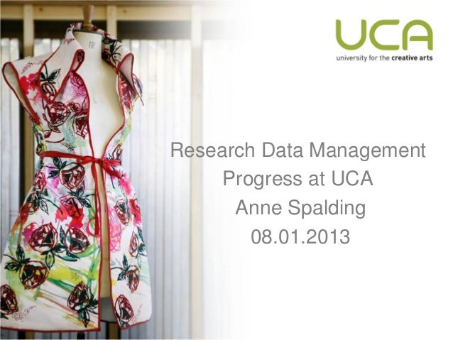 Research Data Management     Progress at UCA      Anne Spalding        08.01.2013
