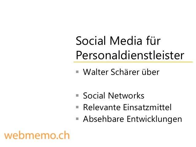 Social Media fürPersonaldienstleister Walter Schärer über Social Networks Relevante Einsatzmittel Absehbare Entwicklun...