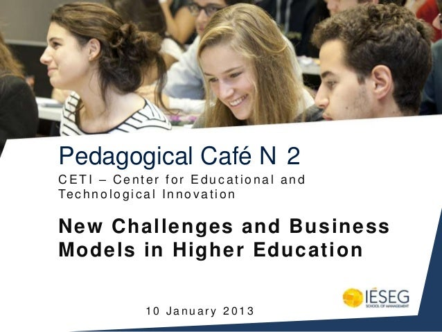 Pedagogical Café N 2CETI – Center for Educational andTe c h n o l o g i c a l I n n o v a t i o nNew Challenges and Busine...