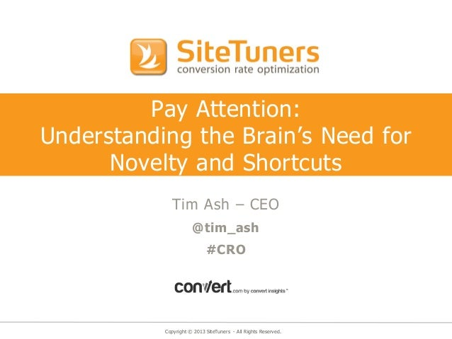 Pay Attention:Understanding the Brain's Need for      Novelty and Shortcuts             Tim Ash – CEO                     ...