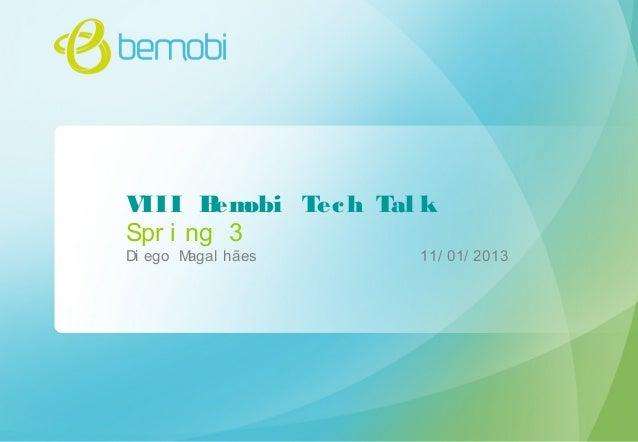 VIII Bemobi Tech Tal k Spr i ng 3 Di ego Magal hães 11/ 01/ 2013