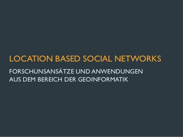 LOCATION BASED SOCIAL NETWORKSFORSCHUNSANSÄTZE UND ANWENDUNGENAUS DEM BEREICH DER GEOINFORMATIK
