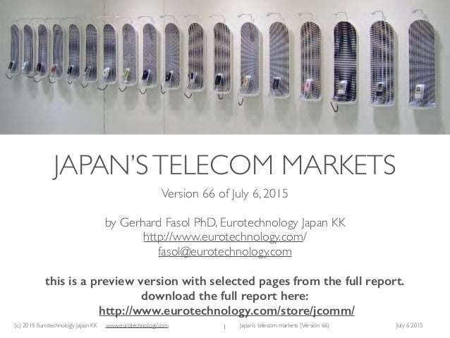 (c) 2015 Eurotechnology Japan KK www.eurotechnology.com Japan's telecom markets (Version 66) July 6 2015 JAPAN'STELECOM MA...