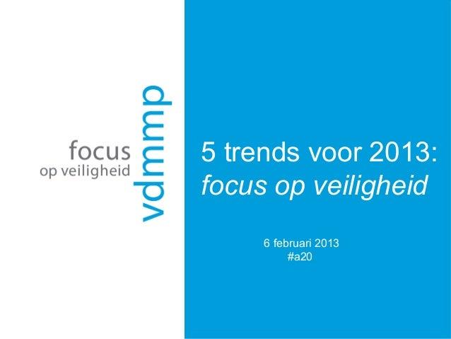 5 trends voor 2013:focus op veiligheid     6 februari 2013          #a20
