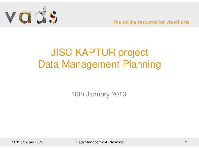 JISC KAPTUR project             Data Management Planning                    16th January 201316th January 2013    Data Man...