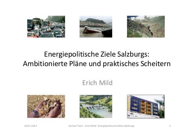 Energiepolitische Ziele Salzburgs:Ambitionierte Pläne und praktisches Scheitern                         Erich Mild16.01.20...