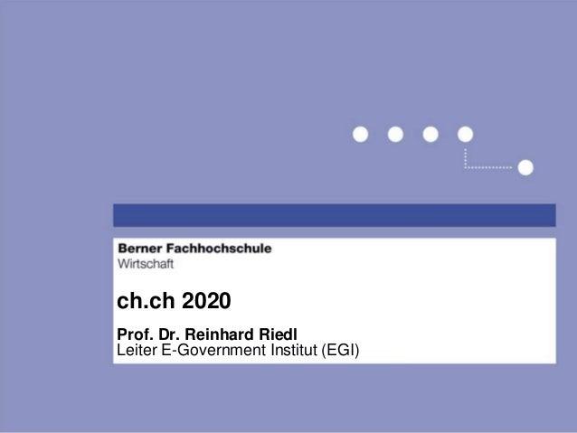ch.ch 2020Prof. Dr. Reinhard RiedlLeiter E-Government Institut (EGI)