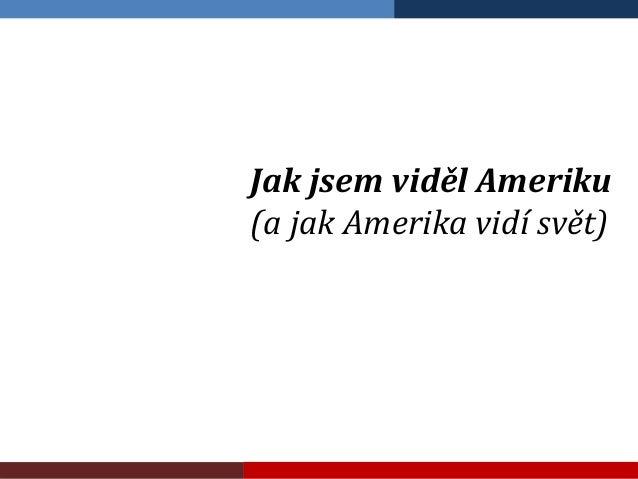 20130117 Jak jsem viděl Ameriku (a Amerika vidí svět)