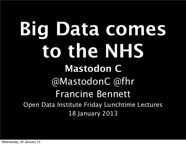 Big Data comes            to the NHS                             Mastodon C                           @MastodonC @fhr     ...