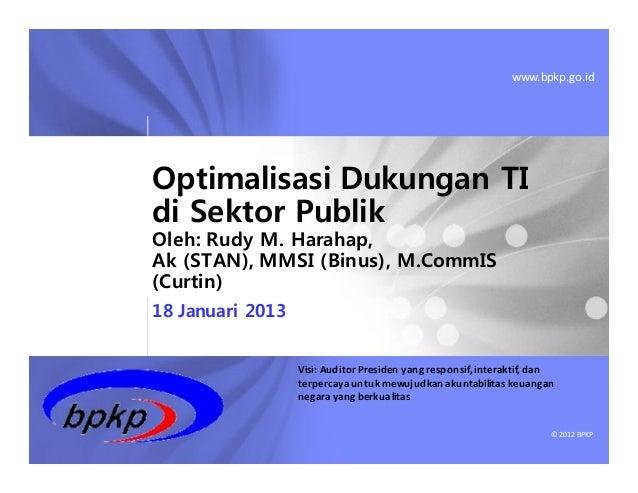 www.bpkp.go.idOptimalisasi Dukungan TIdi Sektor PublikOleh: Rudy M. Harahap,Ak (STAN), MMSI (Binus), M.CommIS(Curtin)18 Ja...