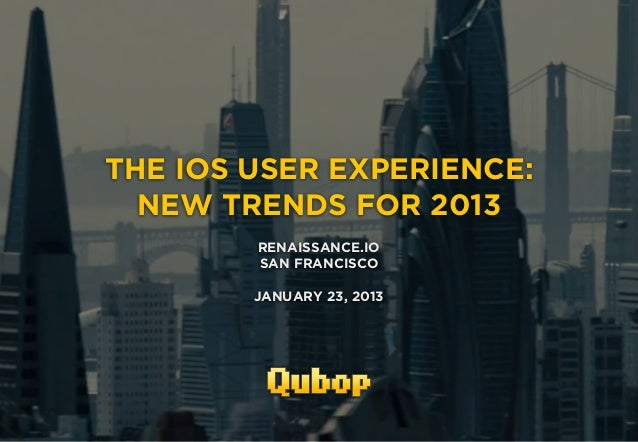 THE IOS USER EXPERIENCE:                 NEW TRENDS FOR 2013                               RENAISSANCE.IO                 ...