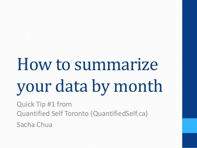 How to summarizeyour data by monthQuick Tip #1 fromQuantified Self Toronto (QuantifiedSelf.ca)Sacha Chua