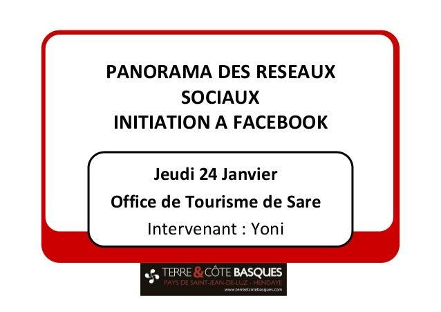 PANORAMA DES RESEAUX         SOCIAUX INITIATION A FACEBOOK      Jeudi 24 JanvierOffice de Tourisme de Sare     Intervenant...