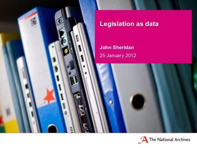 Legislation as dataJohn Sheridan25 January 2012