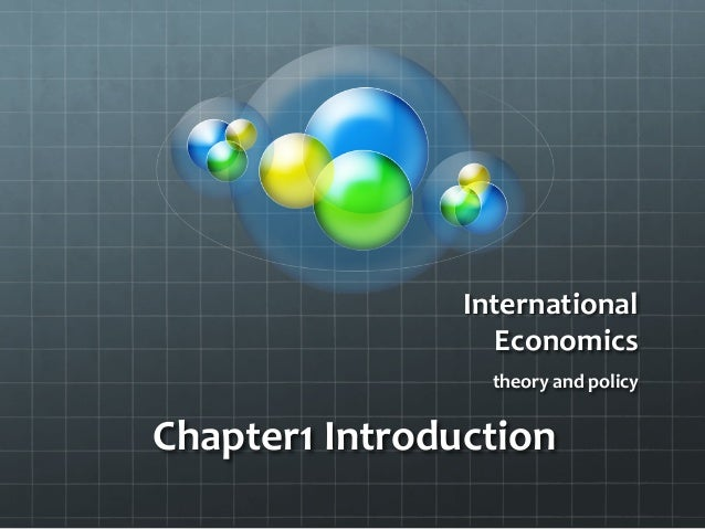 International	   	    Economics	    	   theory	   and	   policy	 Chapter1	   Introduction