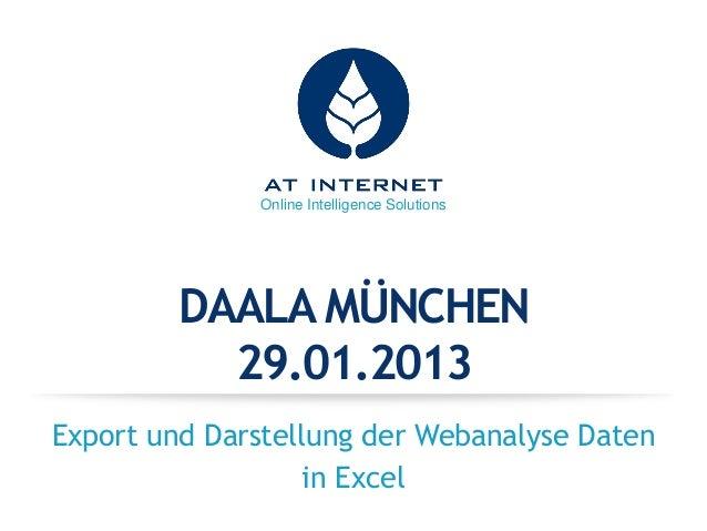 Online Intelligence Solutions         DAALA MÜNCHEN           29.01.2013Export und Darstellung der Webanalyse Daten       ...