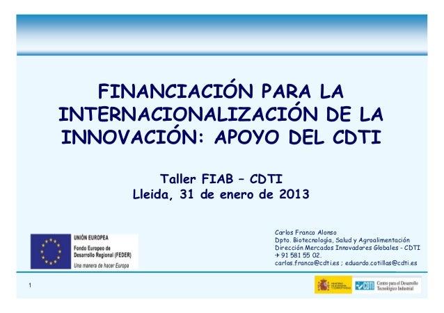 FINANCIACIÓN PARA LA    INTERNACIONALIZACIÓN DE LA    INNOVACIÓN: APOYO DEL CDTI              Taller FIAB – CDTI         L...