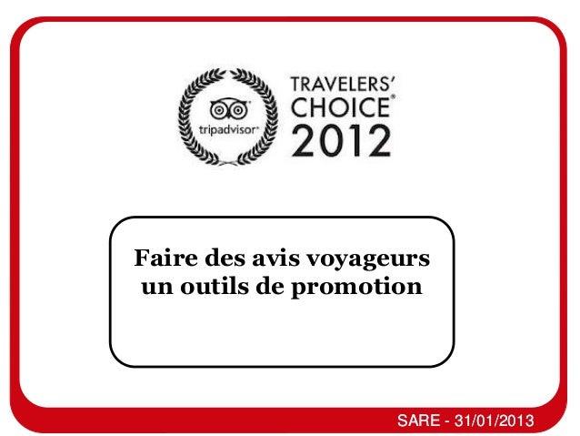 Faire des avis voyageursun outils de promotion            Atelier Avis Voyageurs                     SARE - 31/01/2013
