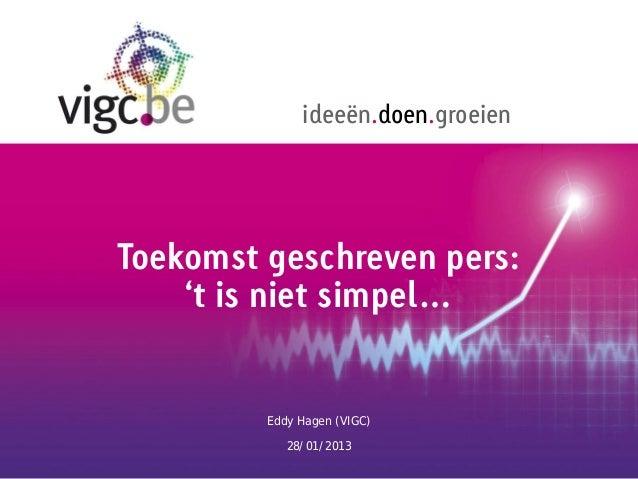 ideeën.doen.groeienToekomst geschreven pers:    't is niet simpel…         Eddy Hagen (VIGC)            28/01/2013