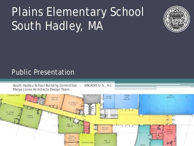 Plains Elementary SchoolSouth Hadley, MAPublic PresentationSouth Hadley School Building Committee - ARCADIS U.S., IncMargo...